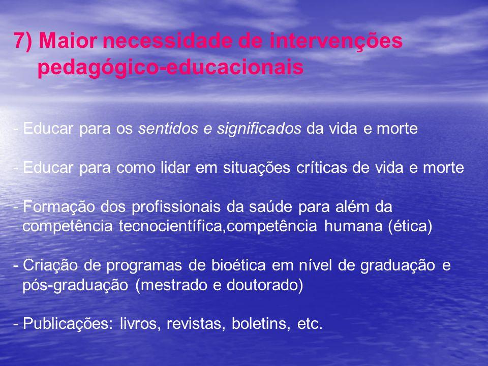7) Maior necessidade de intervenções pedagógico-educacionais - Educar para os sentidos e significados da vida e morte - Educar para como lidar em situ