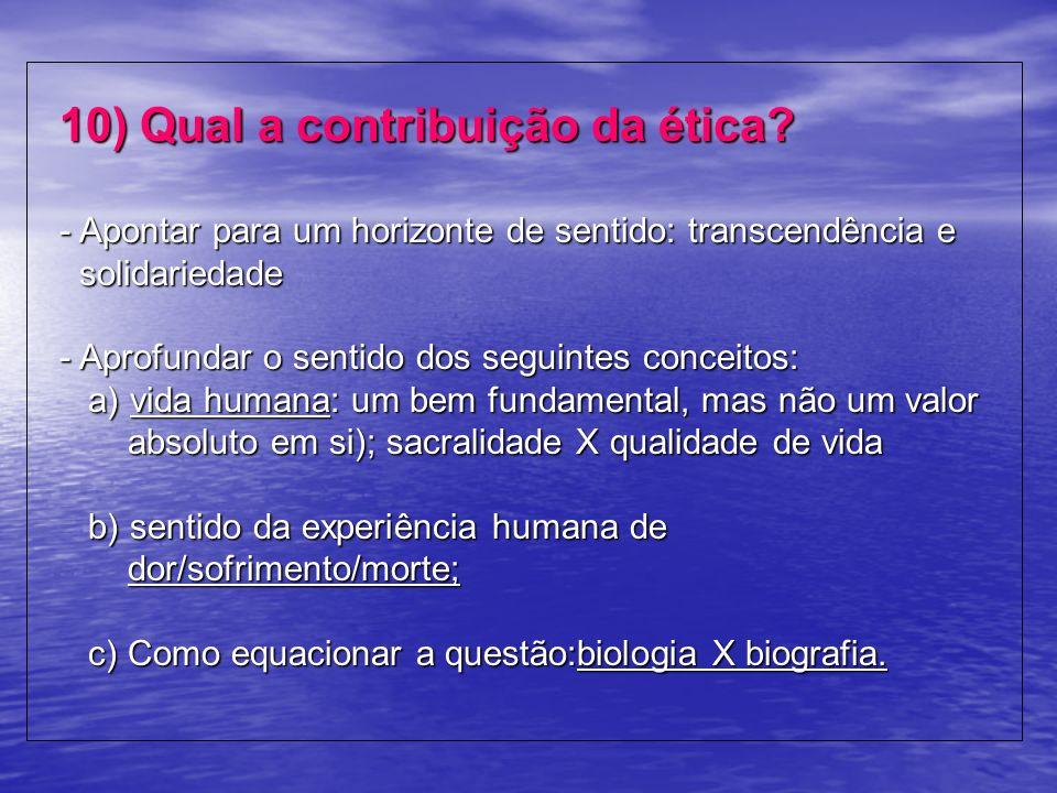 10) Qual a contribuição da ética? - Apontar para um horizonte de sentido: transcendência e solidariedade - Aprofundar o sentido dos seguintes conceito