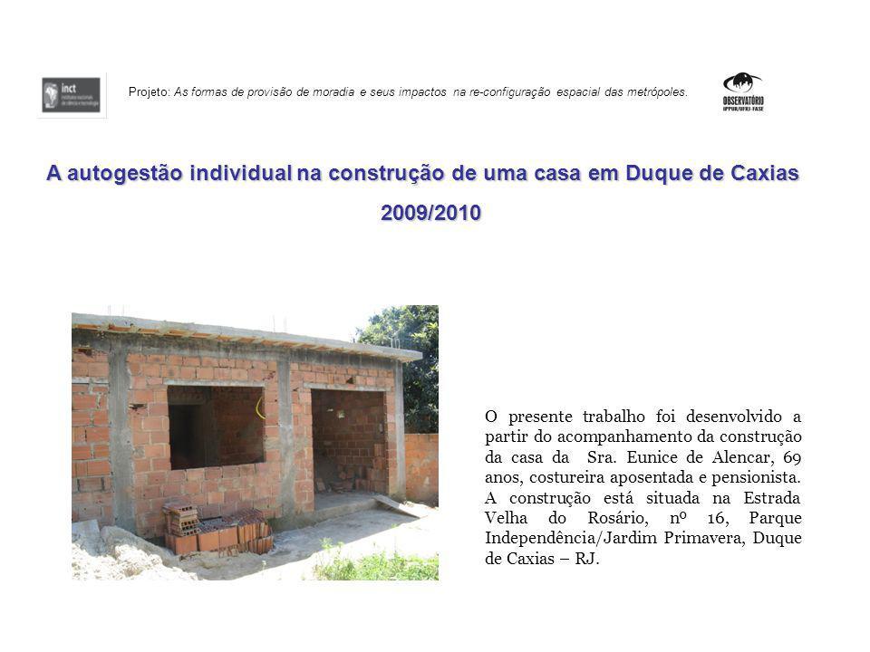 O presente trabalho foi desenvolvido a partir do acompanhamento da construção da casa da Sra. Eunice de Alencar, 69 anos, costureira aposentada e pens