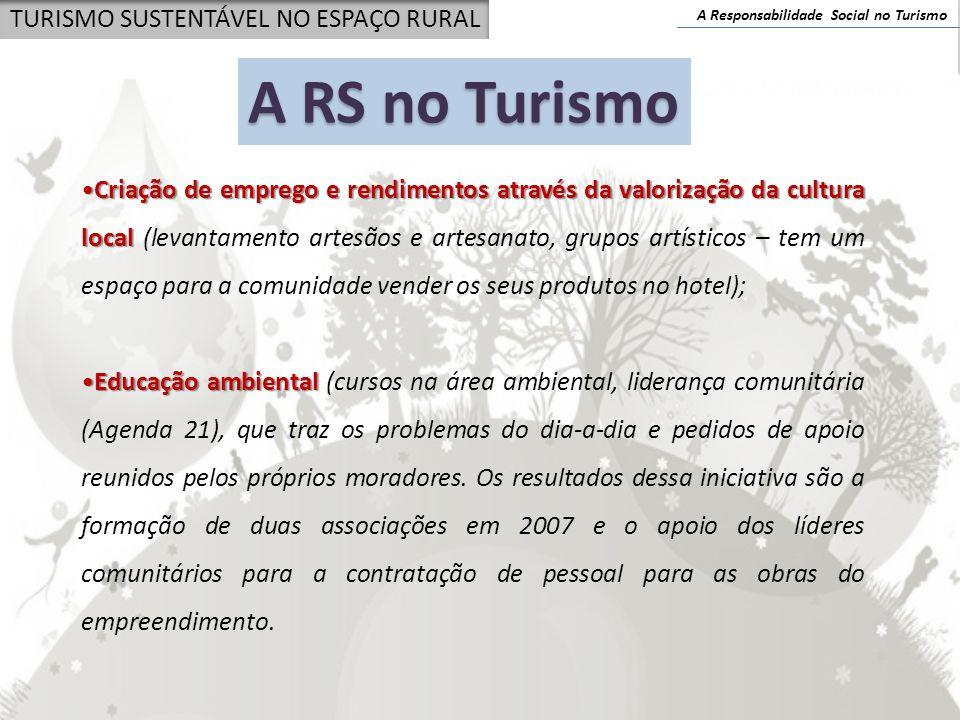 A Responsabilidade Social no Turismo TURISMO SUSTENTÁVEL NO ESPAÇO RURAL Criação de emprego e rendimentos através da valorização da cultura localCriaç