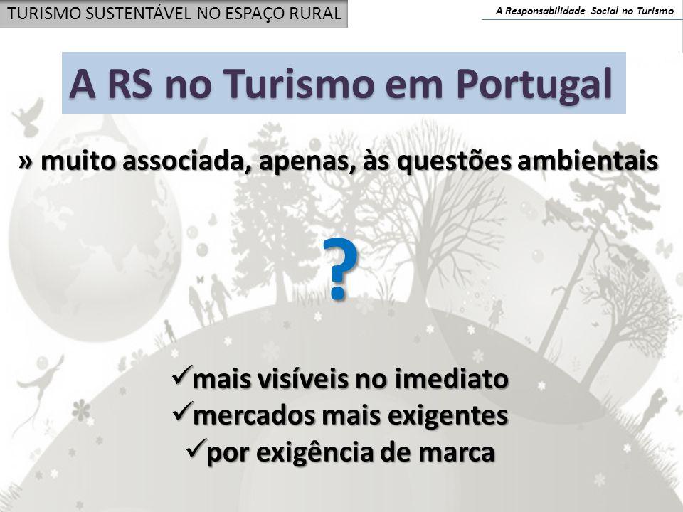 A Responsabilidade Social no Turismo TURISMO SUSTENTÁVEL NO ESPAÇO RURAL A RS no Turismo em Portugal » muito associada, apenas, às questões ambientais
