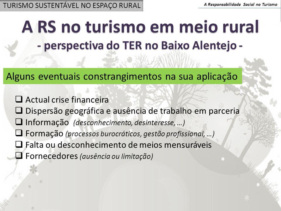 A Responsabilidade Social no Turismo TURISMO SUSTENTÁVEL NO ESPAÇO RURAL A RS no turismo em meio rural - perspectiva do TER no Baixo Alentejo - Alguns