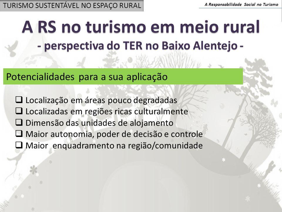 A Responsabilidade Social no Turismo TURISMO SUSTENTÁVEL NO ESPAÇO RURAL A RS no turismo em meio rural - perspectiva do TER no Baixo Alentejo - Potenc