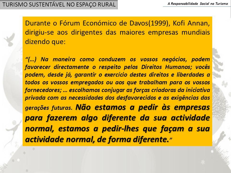 A Responsabilidade Social no Turismo TURISMO SUSTENTÁVEL NO ESPAÇO RURAL Durante o Fórum Económico de Davos(1999), Kofi Annan, dirigiu-se aos dirigent