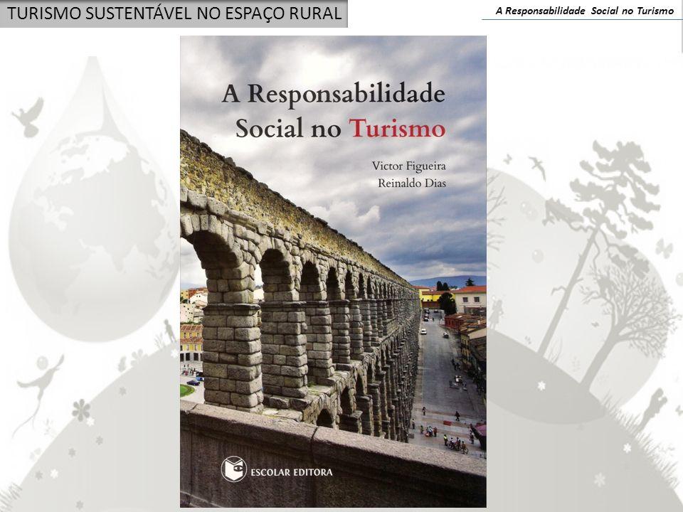 A Responsabilidade Social no Turismo TURISMO SUSTENTÁVEL NO ESPAÇO RURAL A RS no Turismo em Portugal » muito associada, apenas, às questões ambientais .