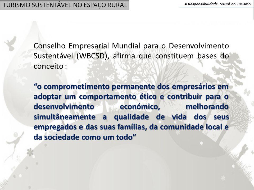 A Responsabilidade Social no Turismo TURISMO SUSTENTÁVEL NO ESPAÇO RURAL Conselho Empresarial Mundial para o Desenvolvimento Sustentável (WBCSD), afir