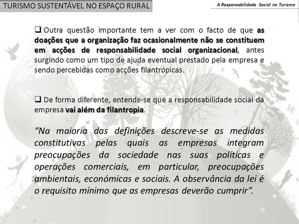 A Responsabilidade Social no Turismo TURISMO SUSTENTÁVEL NO ESPAÇO RURAL as doações que a organização faz ocasionalmente não se constituem em acções d