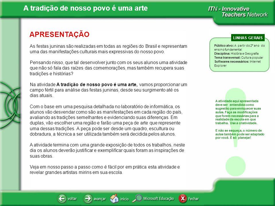 APRESENTAÇÃO As festas juninas são realizadas em todas as regiões do Brasil e representam uma das manifestações culturais mais expressivas do nosso po