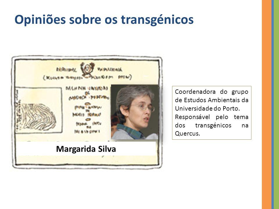 Opiniões sobre os transgénicos Coordenadora do grupo de Estudos Ambientais da Universidade do Porto.