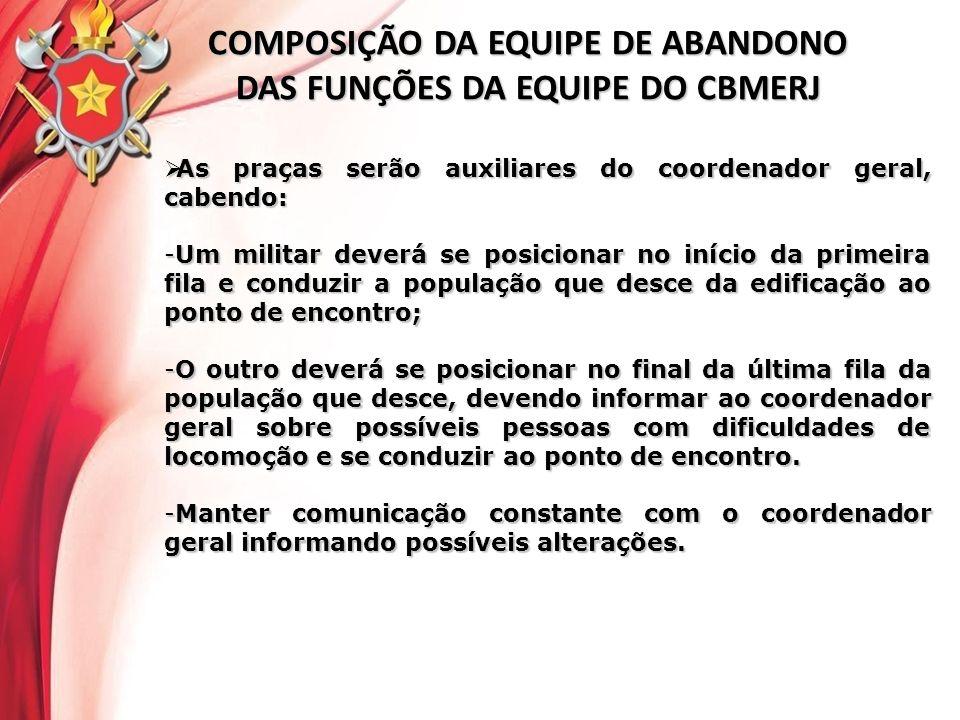 COMPOSIÇÃO DA EQUIPE DE ABANDONO DAS FUNÇÕES DA EQUIPE DO CBMERJ As praças serão auxiliares do coordenador geral, cabendo: As praças serão auxiliares