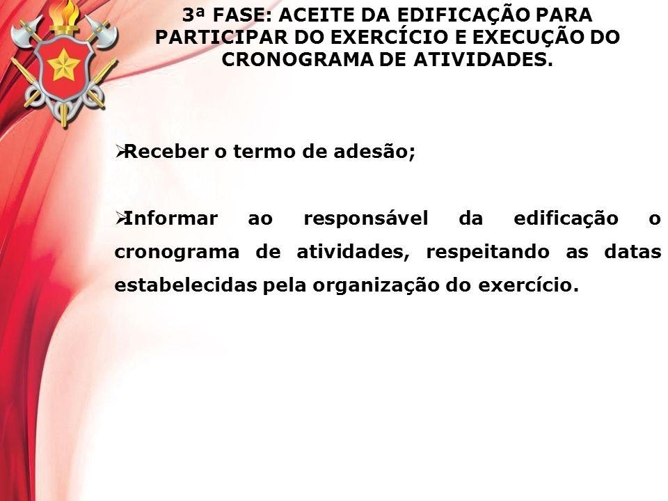 3ª FASE: ACEITE DA EDIFICAÇÃO PARA PARTICIPAR DO EXERCÍCIO E EXECUÇÃO DO CRONOGRAMA DE ATIVIDADES. Receber o termo de adesão; Informar ao responsável