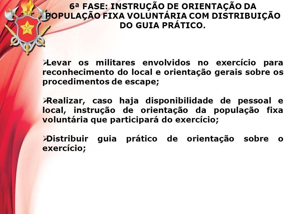 6ª FASE: INSTRUÇÃO DE ORIENTAÇÃO DA POPULAÇÃO FIXA VOLUNTÁRIA COM DISTRIBUIÇÃO DO GUIA PRÁTICO. Levar os militares envolvidos no exercício para reconh