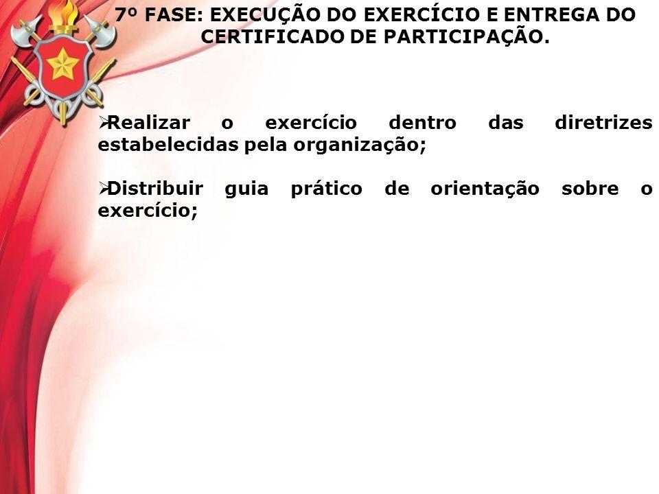 7º FASE: EXECUÇÃO DO EXERCÍCIO E ENTREGA DO CERTIFICADO DE PARTICIPAÇÃO. Realizar o exercício dentro das diretrizes estabelecidas pela organização; Di