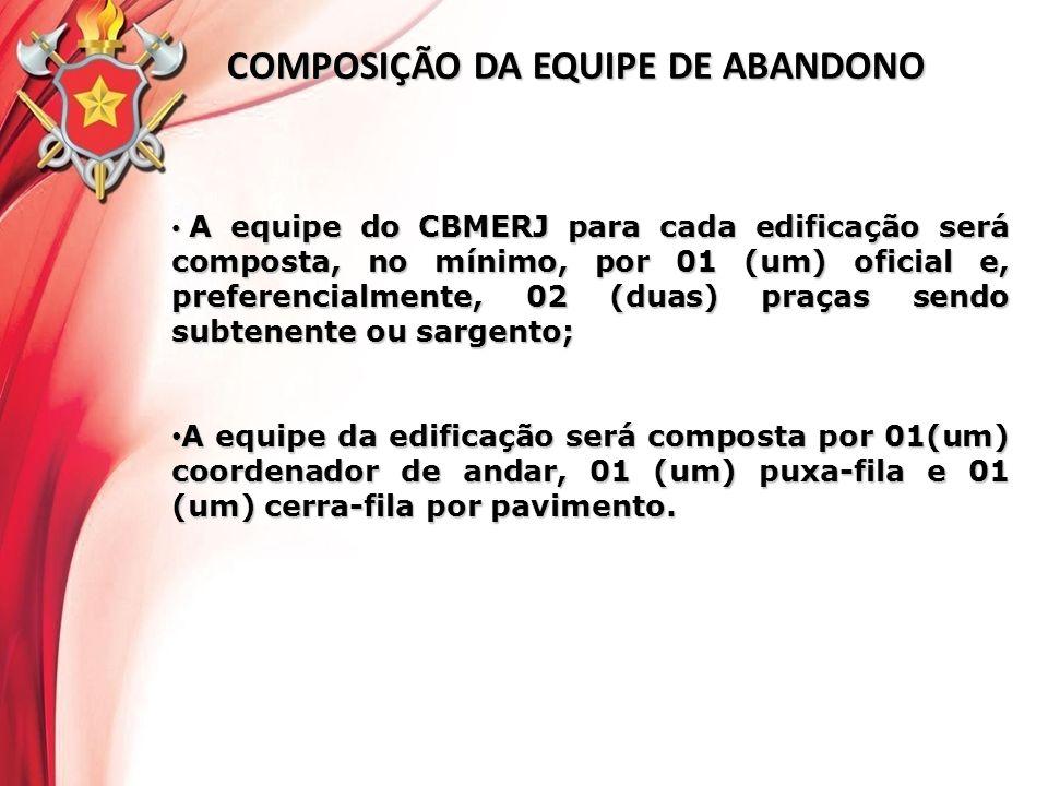 COMPOSIÇÃO DA EQUIPE DE ABANDONO A equipe do CBMERJ para cada edificação será composta, no mínimo, por 01 (um) oficial e, preferencialmente, 02 (duas)