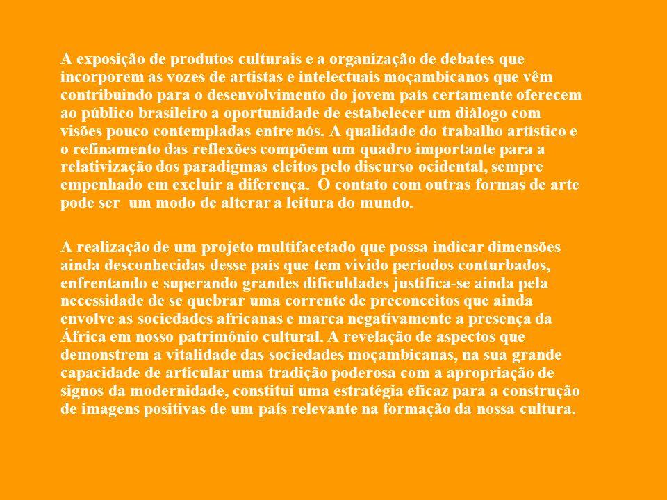 Proposta da Exposição Paralelamente às exposições em São Paulo serão abertas ao público cinco sessões de debates e discussões com escritores, educadores, sociólogos, cineastas e críticos de arte sobre a cultura moçambicana.