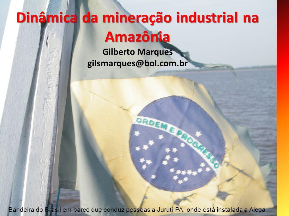 Dinâmica da mineração industrial na Amazônia Gilberto Marques gilsmarques@bol.com.br Bandeira do Brasil em barco que conduz pessoas a Juruti-PA, onde