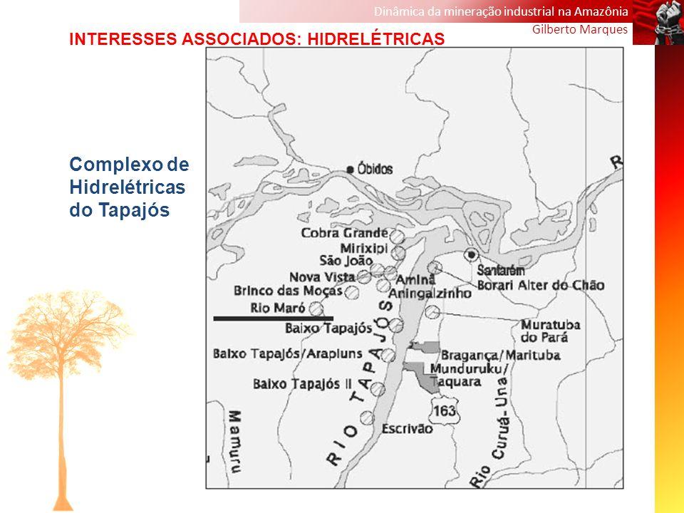 Dinâmica da mineração industrial na Amazônia Gilberto Marques Complexo de Hidrelétricas do Tapajós INTERESSES ASSOCIADOS: HIDRELÉTRICAS