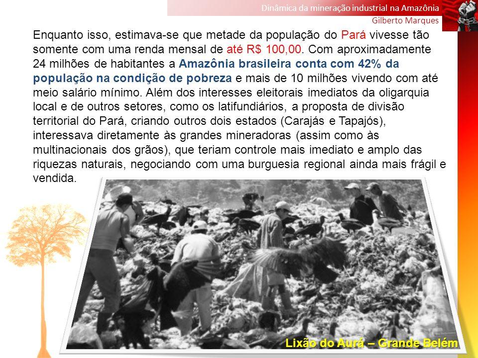 Dinâmica da mineração industrial na Amazônia Gilberto Marques Enquanto isso, estimava-se que metade da população do Pará vivesse tão somente com uma r