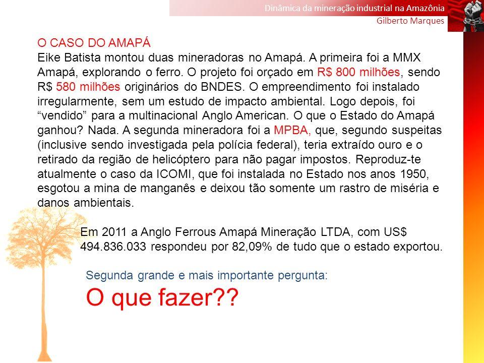 Dinâmica da mineração industrial na Amazônia Gilberto Marques O CASO DO AMAPÁ Eike Batista montou duas mineradoras no Amapá. A primeira foi a MMX Amap