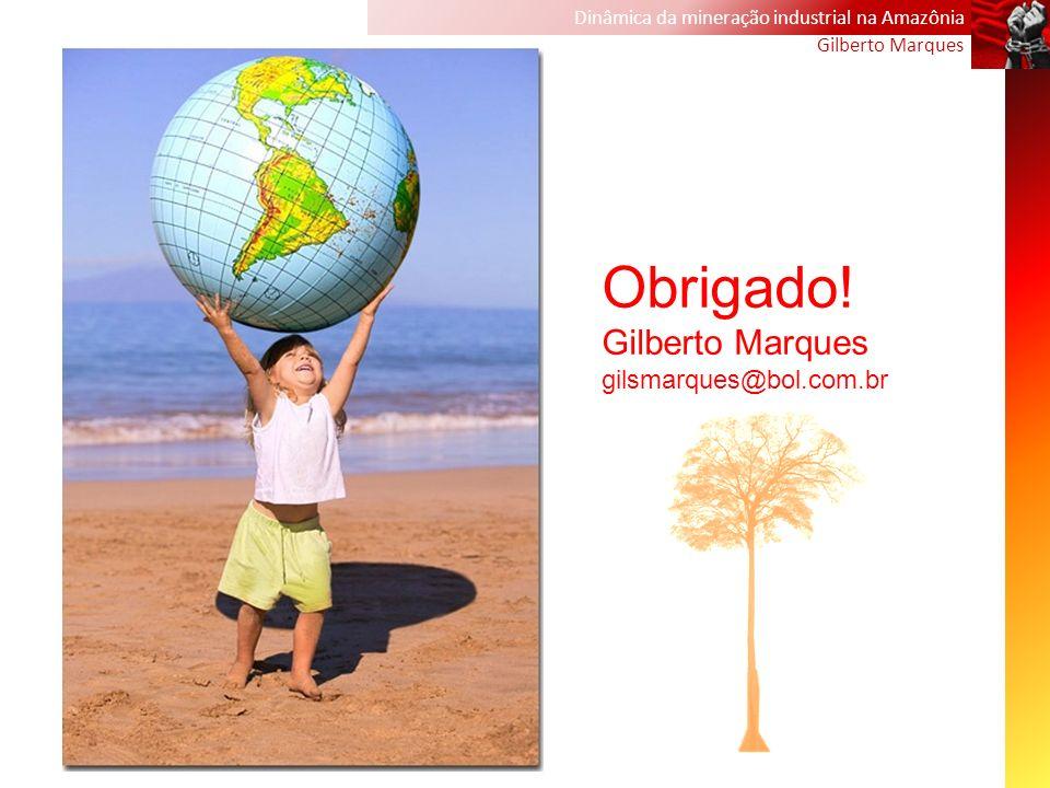Dinâmica da mineração industrial na Amazônia Gilberto Marques Obrigado! Gilberto Marques gilsmarques@bol.com.br
