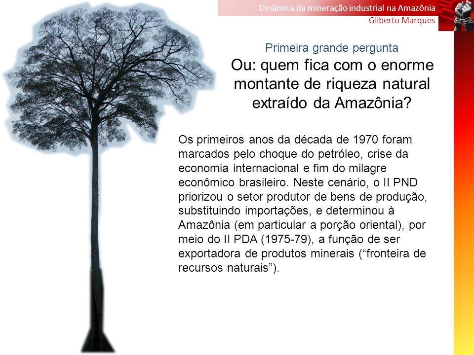Dinâmica da mineração industrial na Amazônia Gilberto Marques Os primeiros anos da década de 1970 foram marcados pelo choque do petróleo, crise da eco
