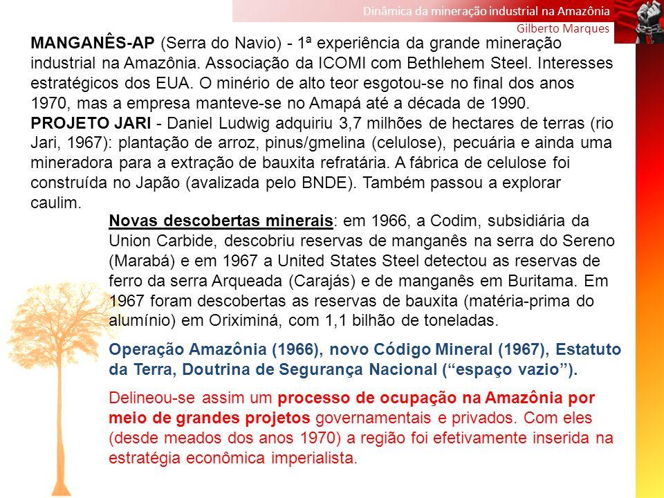 Dinâmica da mineração industrial na Amazônia Gilberto Marques MANGANÊS-AP (Serra do Navio) - 1ª experiência da grande mineração industrial na Amazônia