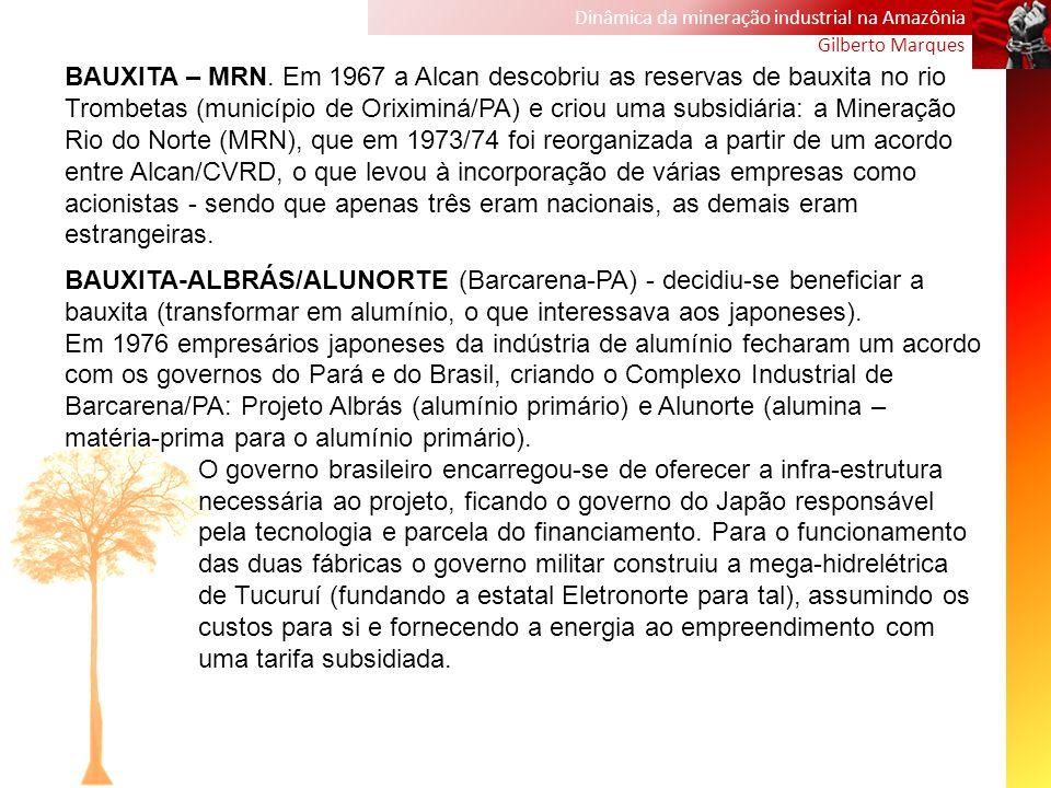 Dinâmica da mineração industrial na Amazônia Gilberto Marques BAUXITA – MRN. Em 1967 a Alcan descobriu as reservas de bauxita no rio Trombetas (municí