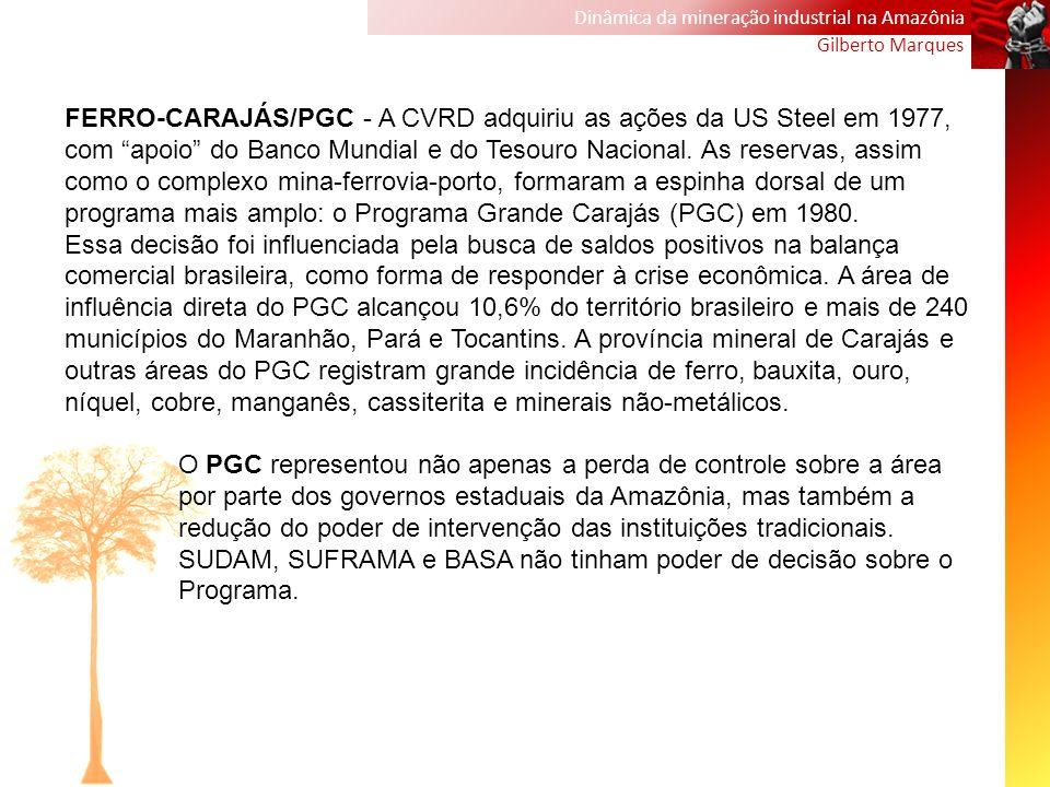 Dinâmica da mineração industrial na Amazônia Gilberto Marques FERRO-CARAJÁS/PGC - A CVRD adquiriu as ações da US Steel em 1977, com apoio do Banco Mun