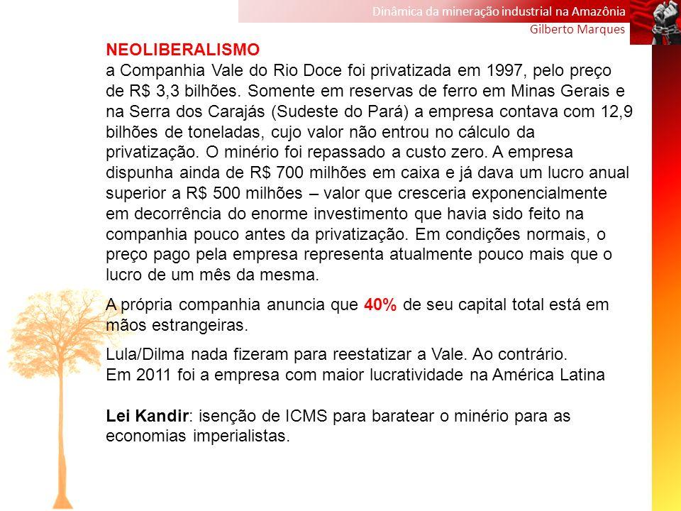 Dinâmica da mineração industrial na Amazônia Gilberto Marques NEOLIBERALISMO a Companhia Vale do Rio Doce foi privatizada em 1997, pelo preço de R$ 3,