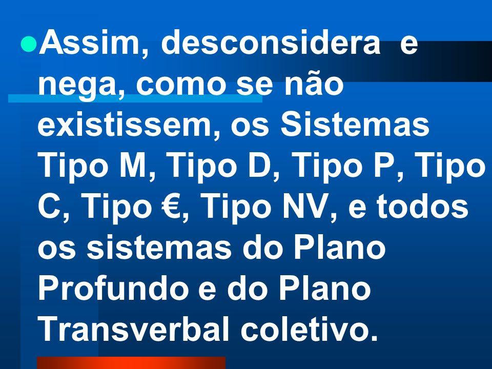 A Gramática somente considera na LÍNGUA três conjuntos de sistemas: Sistemas Tipo E (estáticos), Tipo S (sígnicos) e Tipo V (verbais). Desconsidera e