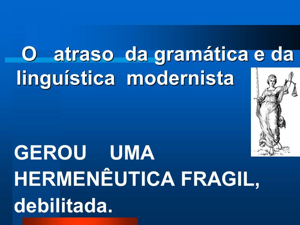 A gramática e a linguística modernista formularam uma Língua sem força e sem poder. A gramática e a linguística modernista formularam uma Língua sem f