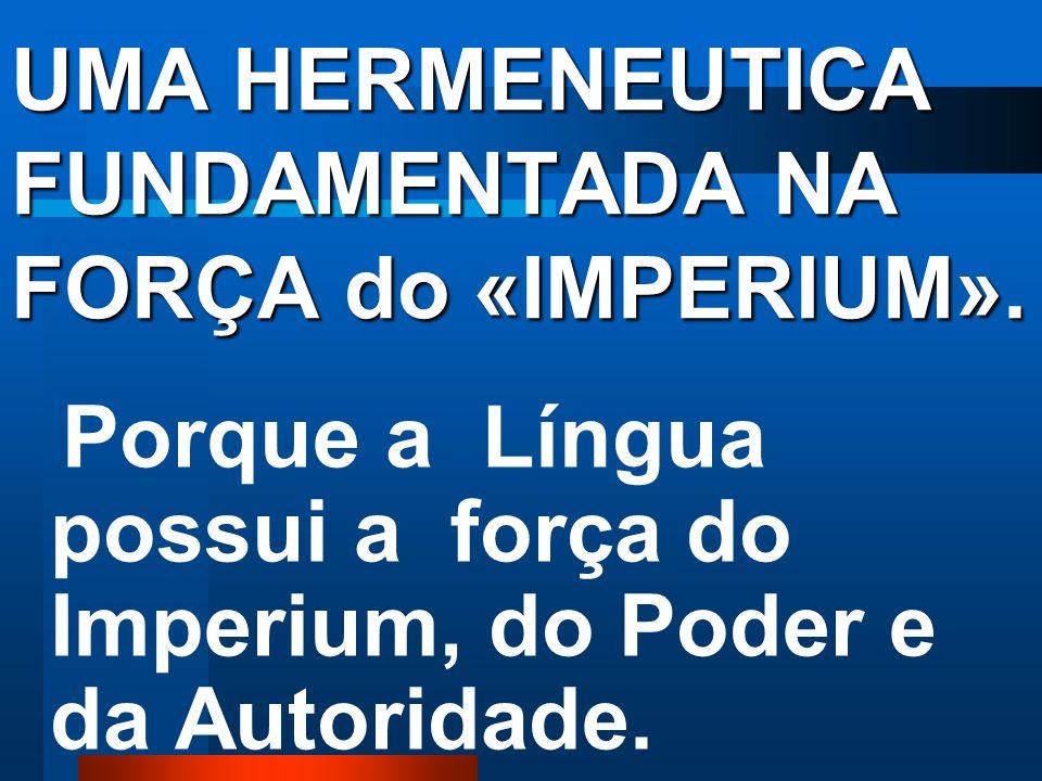 É preciso estudar o Poder Jurídico da Língua também a partir do ponto de vista do IMPERIUM do DIREITO ROMANO. O Poder Jurídico é da natureza do IMPÉRI