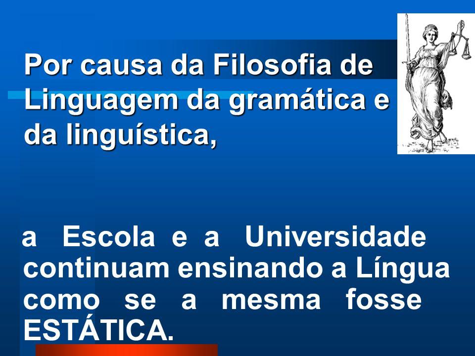 A FILOSOFIA DA LINGUAGEM da gramática e da linguística modernista, que reduz a língua a SER um sistema de signos e um instrumento de comunicação, está