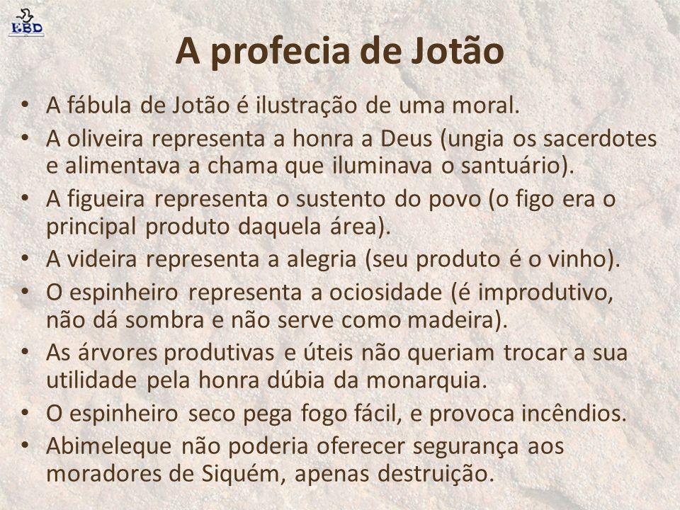 A profecia de Jotão A fábula de Jotão é ilustração de uma moral. A oliveira representa a honra a Deus (ungia os sacerdotes e alimentava a chama que il