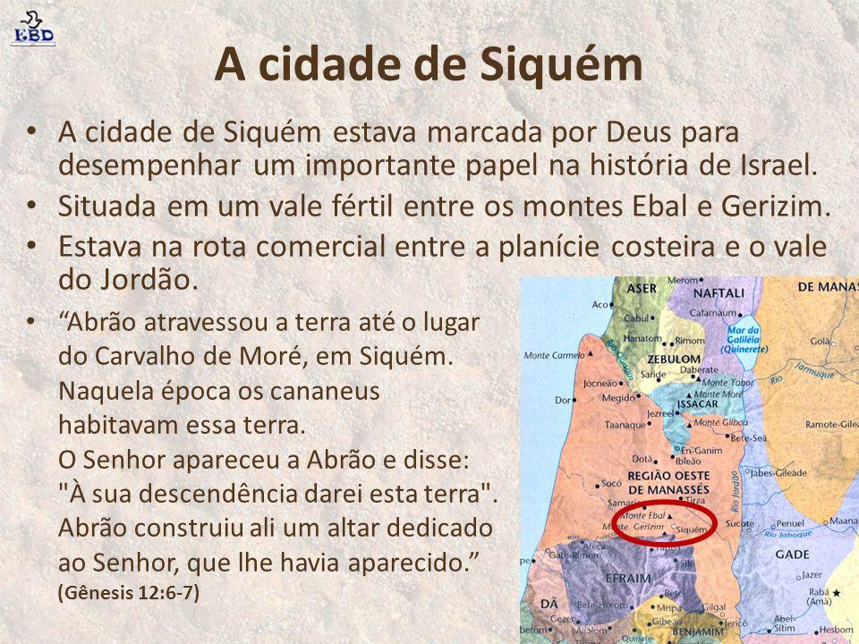 A cidade de Siquém A cidade de Siquém estava marcada por Deus para desempenhar um importante papel na história de Israel. Situada em um vale fértil en