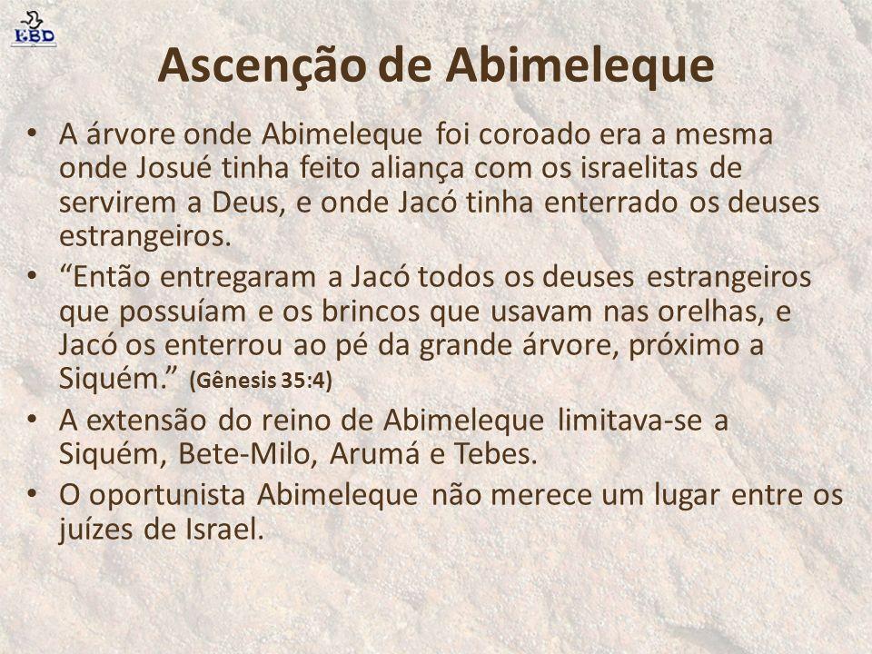 Ascenção de Abimeleque A árvore onde Abimeleque foi coroado era a mesma onde Josué tinha feito aliança com os israelitas de servirem a Deus, e onde Ja
