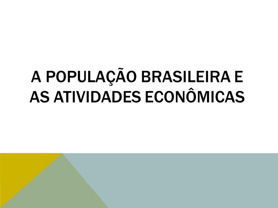A POPULAÇÃO BRASILEIRA E AS ATIVIDADES ECONÔMICAS