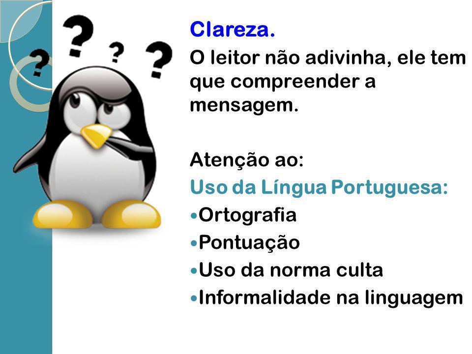 Clareza. O leitor não adivinha, ele tem que compreender a mensagem. Atenção ao: Uso da Língua Portuguesa: Ortografia Pontuação Uso da norma culta Info