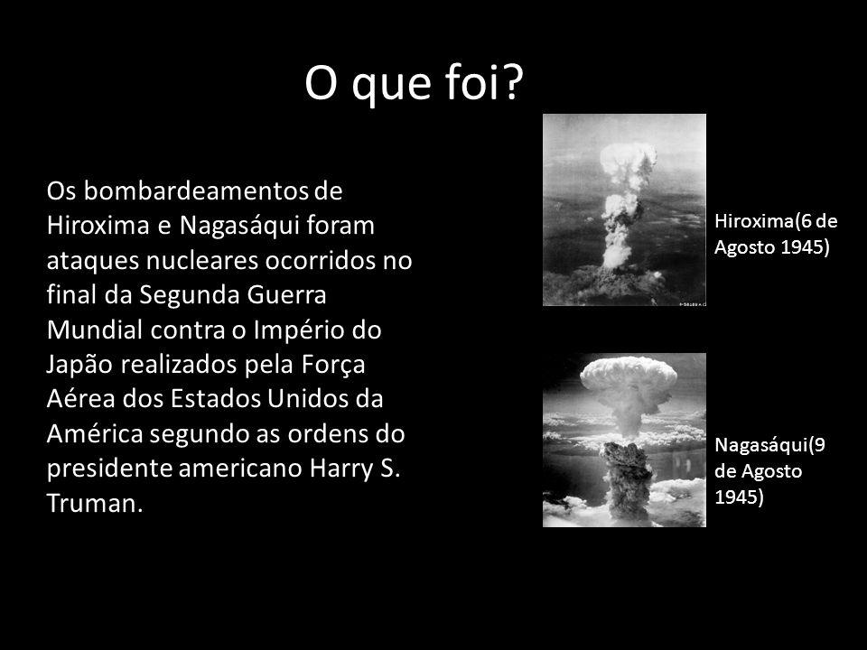 O que foi? Os bombardeamentos de Hiroxima e Nagasáqui foram ataques nucleares ocorridos no final da Segunda Guerra Mundial contra o Império do Japão r