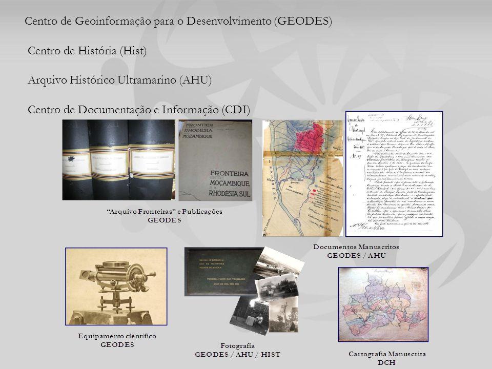 Centro de Geoinformação para o Desenvolvimento (GEODES) Centro de História (Hist) Arquivo Histórico Ultramarino (AHU) Centro de Documentação e Informação (CDI)