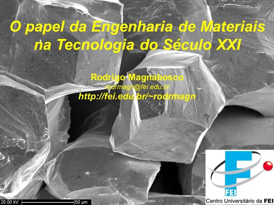 Engenharia de Materiais Rodrigo Magnabosco © 2011 http://fei.edu.br/~rodrmagn –Slide 1