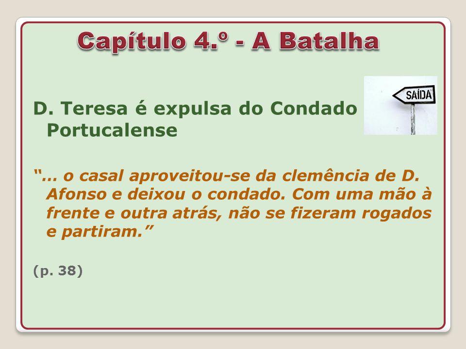 D. Teresa é expulsa do Condado Portucalense … o casal aproveitou-se da clemência de D. Afonso e deixou o condado. Com uma mão à frente e outra atrás,