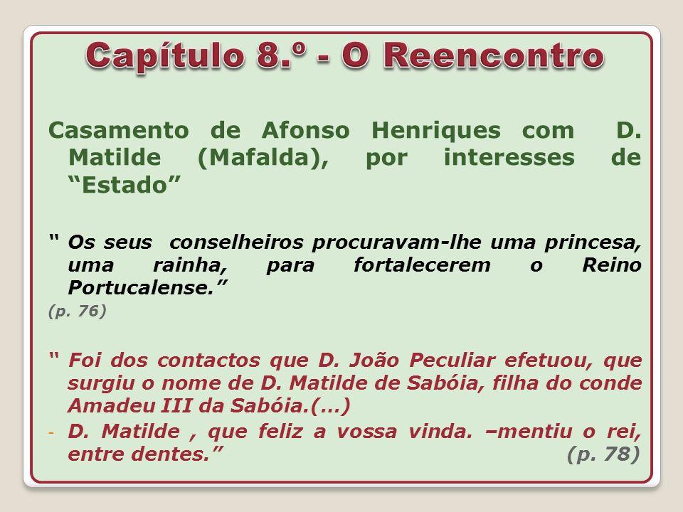 Casamento de Afonso Henriques com D. Matilde (Mafalda), por interesses de Estado Os seus conselheiros procuravam-lhe uma princesa, uma rainha, para fo