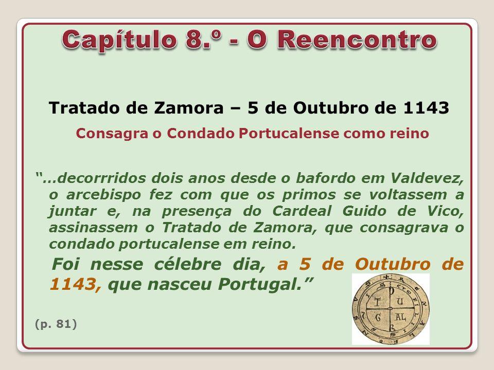 Tratado de Zamora – 5 de Outubro de 1143 Consagra o Condado Portucalense como reino …decorrridos dois anos desde o bafordo em Valdevez, o arcebispo fe