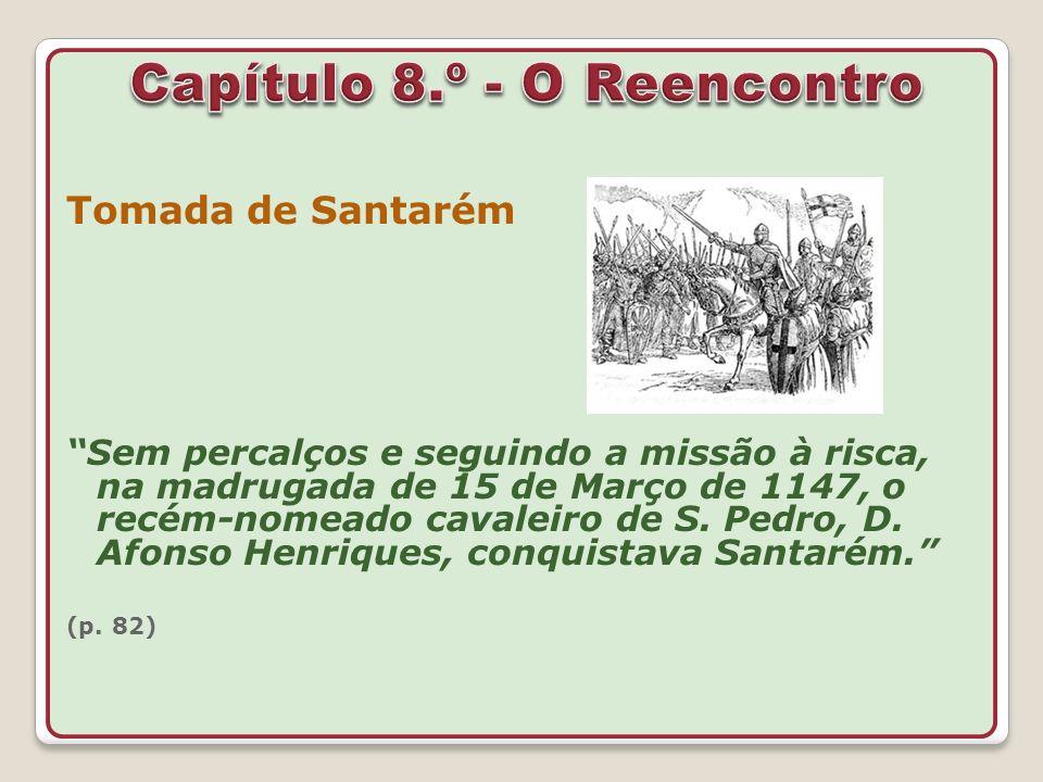 Tomada de Santarém Sem percalços e seguindo a missão à risca, na madrugada de 15 de Março de 1147, o recém-nomeado cavaleiro de S. Pedro, D. Afonso He