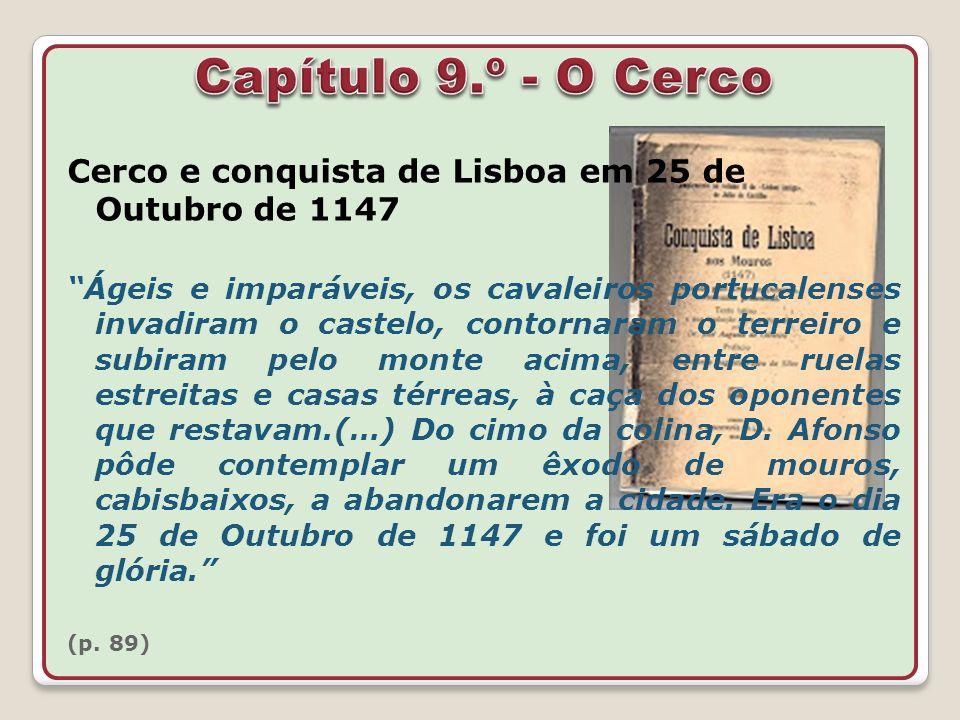 Cerco e conquista de Lisboa em 25 de Outubro de 1147 Ágeis e imparáveis, os cavaleiros portucalenses invadiram o castelo, contornaram o terreiro e sub