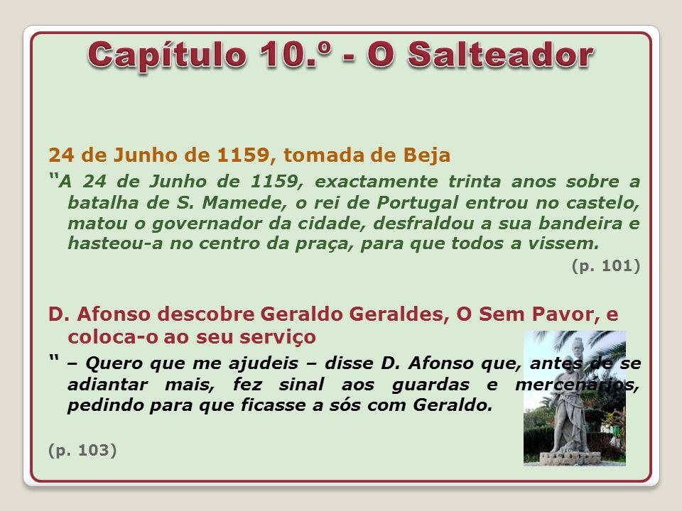 24 de Junho de 1159, tomada de Beja A 24 de Junho de 1159, exactamente trinta anos sobre a batalha de S. Mamede, o rei de Portugal entrou no castelo,