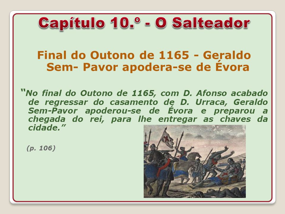 Final do Outono de 1165 - Geraldo Sem- Pavor apodera-se de Évora No final do Outono de 1165, com D. Afonso acabado de regressar do casamento de D. Urr