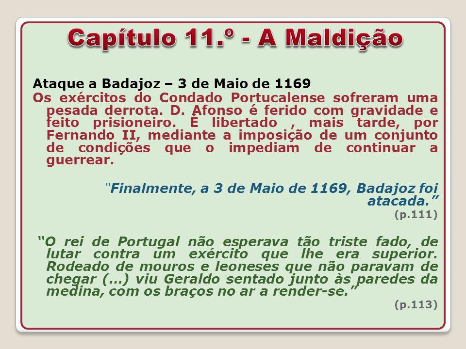Ataque a Badajoz – 3 de Maio de 1169 Os exércitos do Condado Portucalense sofreram uma pesada derrota. D. Afonso é ferido com gravidade e feito prisio