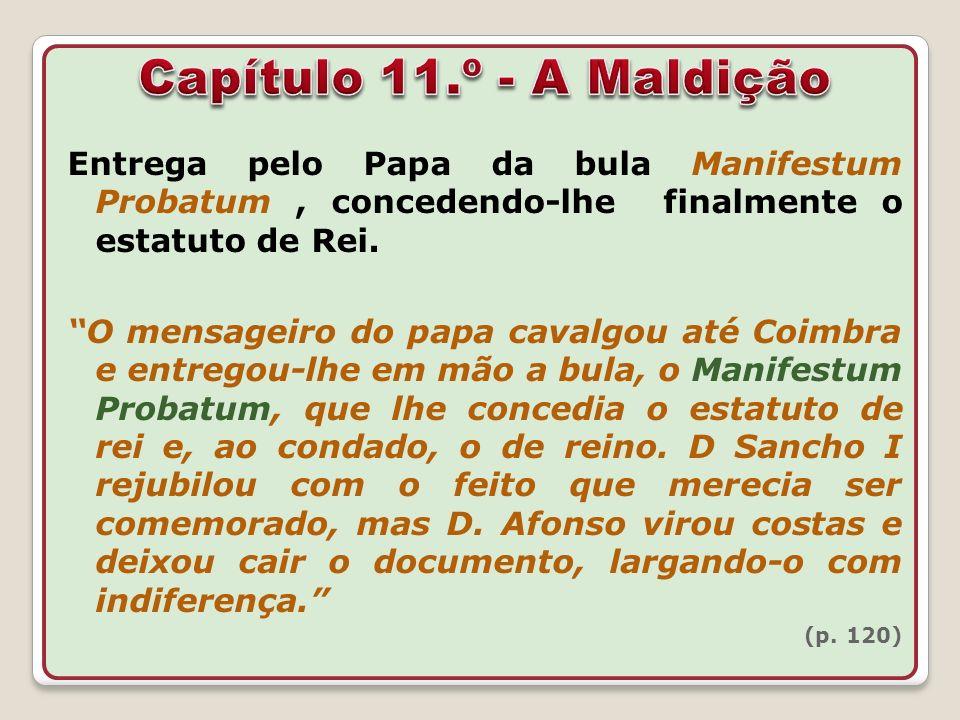 Entrega pelo Papa da bula Manifestum Probatum, concedendo-lhe finalmente o estatuto de Rei. O mensageiro do papa cavalgou até Coimbra e entregou-lhe e